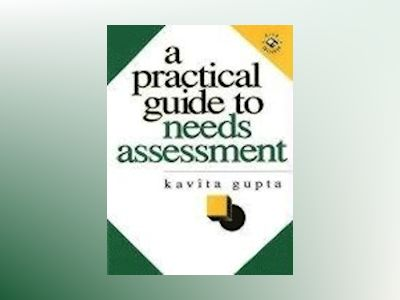 A Practical Guide to Needs Assessment av Kavita Gupta