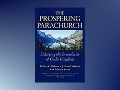 The Prospering Parachurch: Enlarging the Boundaries of God's Kingdom av Wesley K. Willmer
