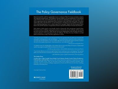 The Policy Governance Fieldbook: Practical Lessons, Tips, and Tools from th av Caroline Oliver