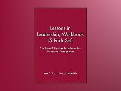 Lessons in Leadership: The Peter F. Drucker Foundation for Nonprofit Manage av Peter F. Drucker Foundation for Nonprofit Management