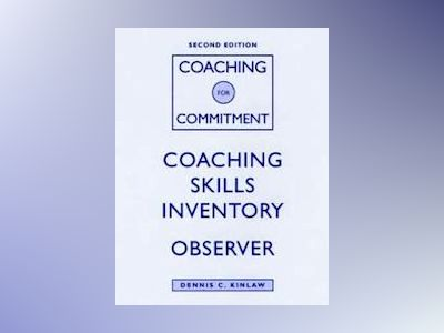 Coaching for Commitment: Coaching Skills Inventory (CSI), Observer, 2nd Edi av Dennis C. Kinlaw