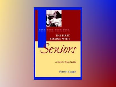 The First Session with Seniors: A Step-by-Step Guide av Forrest Scogin
