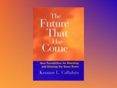The Future That Has Come: New Possibilities for Reaching and Growing the Gr av Kennon L. Callahan Dallas