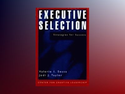 Executive Selection: A Systematic Approach for Success - A Center for Creat av Valerie I. Sessa