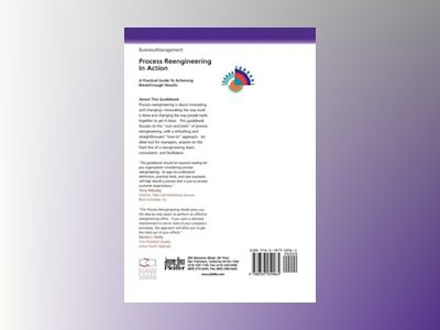 Process Reengineering in Action: A Practical Guide to Achieving Breakthroug av Richard Y. Chang
