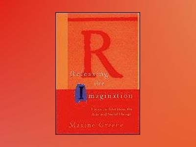 Releasing the Imagination: Essays on Education, the Arts, and Social Change av Maxine Greene