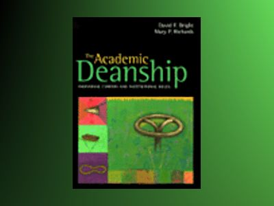 The Academic Deanship: Individual Careers and Institutional Roles av David F. Bright