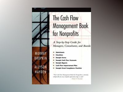 The Cash Flow Management Book for Nonprofits: A Step-by-Step Guide for Mana av Murray Dropkin