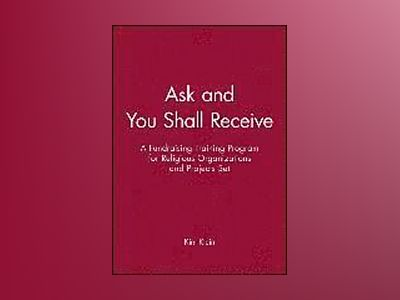 Ask and You Shall Receive: A Fundraising Training Program for Religious Org av Kim Klein