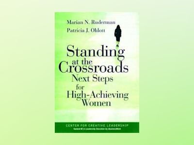 Standing at the Crossroads: Next Steps for High Achieving Women av Marian N. Ruderman