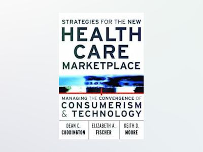 Strategies for the New Health Care Marketplace: Managing the Convergence of av Dean C. Coddington