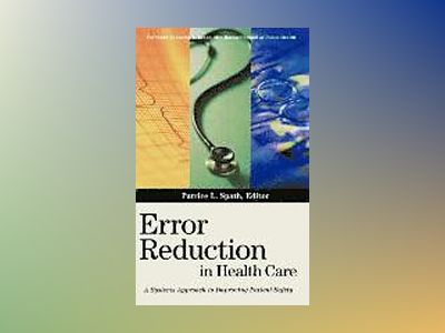 Error Reduction in Health Care: A Systems Approach to Improving Patient Saf av Patrice L. Spath