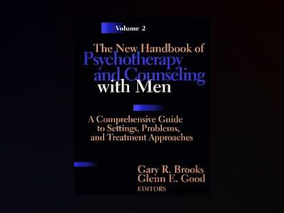 The New Handbook of Psychotherapy and Counseling with Men: A Comprehensive av Gary R. Brooks