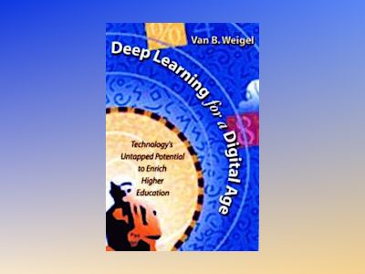 Deep Learning for a Digital Age: Technology's Untapped Potential to Enrich av Van B. Weigel