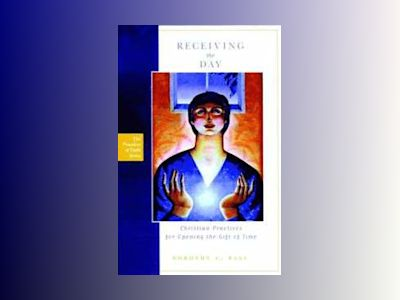 Receiving the Day: Christian Practices for Opening the Gift of Time av Dorothy C. Bass