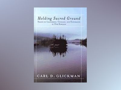 Holding Sacred Ground: Essays on Leadership, Courage, and Endurance in Our av Carl D. Glickman