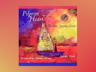 Pilgrim Heart: The Inner Journey Home av Sarah York