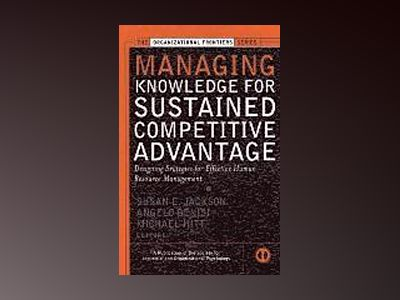 Managing Knowledge for Sustained Competitive Advantage: Designing Strategie av Susan E. Jackson