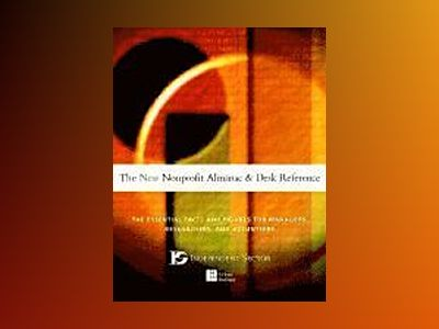 The New Nonprofit Almanac and Desk Reference: The Essential Facts and Figur av Independent Sector