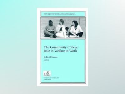 The Community College Role in Welfare to Work: New Directions for Community av C. David Lisman