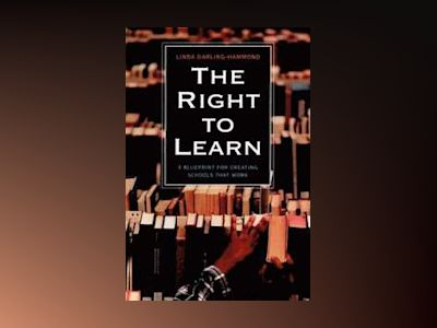 The Right to Learn: A Blueprint for Creating Schools That Work av Linda Darling-Hammond