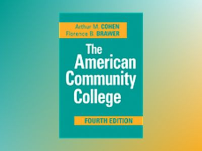 The American Community College, 4th Edition av Arthur M. Cohen
