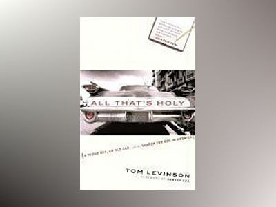 All That's Holy: A Young Guy, an Old Car, and the Search for God in America av Tom Levinson