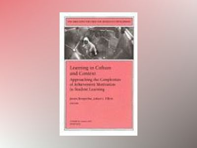 Learning in Culture and Context: Approaching the Complexities of Achievemen av Janine Bempechat
