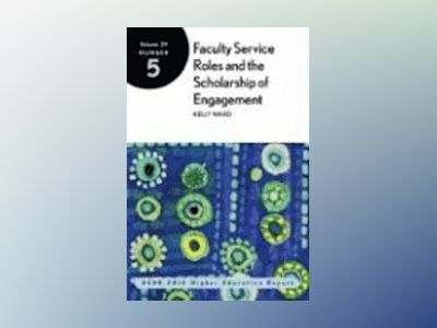 Faculty Service Roles and the Scholarship of Engagement, ASHE-ERIC/Higher E av Kelly Ward