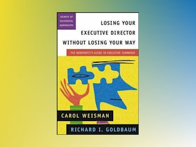 Losing Your Executive Director Without Losing Your Way: The Nonprofit's Gui av Carol Weisman