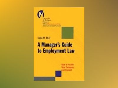 A Manager's Guide to Employment Law: How to Protect Your Company and Yourse av Dana Muir