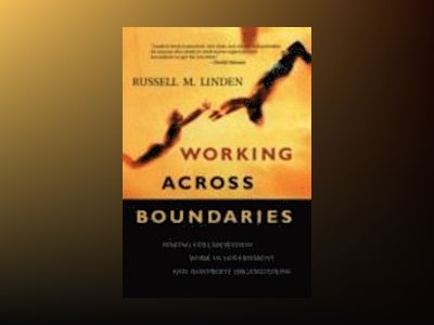 Working Across Boundaries: Making Collaboration Work in Government and Nonp av Russell M. Linden