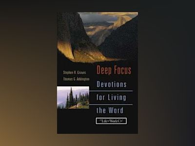 Deep Focus: Devotions for Living the Word av Stephen R. Graves
