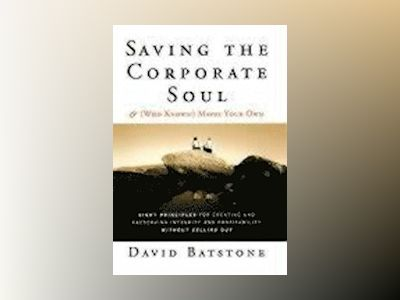 Saving the Corporate Soul--and (Who Knows?) Maybe Your Own: The Eight Princ av David Batstone