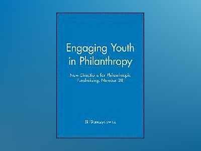 Engaging Youth in Philanthropy: New Directions for Philanthropic Fundraisin av Bill Stanczykiewicz