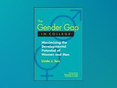 The Gender Gap in College: Maximizing the Developmental Potential of Women av Linda J. Sax