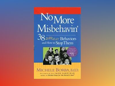 No More Misbehavin': 38 Difficult Behaviors and How to Stop Them av Michele Borba Ed.D.