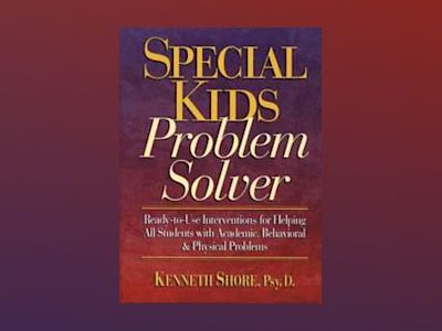 Special Kids Problem Solver: Ready-to-Use Interventions for Helping All Stu av Kenneth Shore