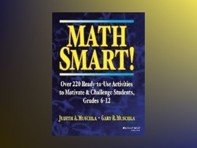 Math Smart!: Over 220 Ready-to-Use Activities to Motivate & Challenge Stude av Judith A. Muschla