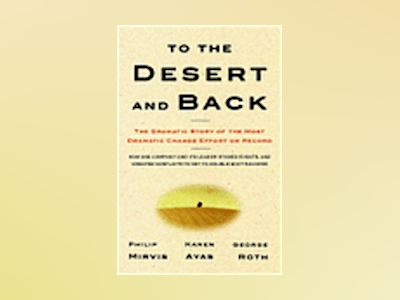 To the Desert and Back: The Story of One of the Most Dramatic Business Tran av Philip H. Mirvis