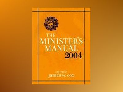 The Minister's Manual, 2004 Edition av James W. Cox
