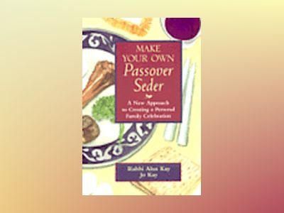 Make Your Own Passover Seder: A New Approach to Creating a Personal Family av Alan Abraham Kay