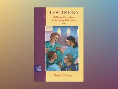 Testimony: Talking Ourselves into Being Christian av Thomas G. Long