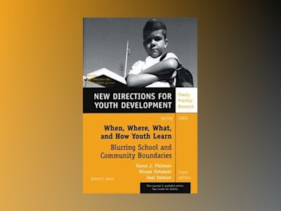 When, Where, What, and How Youth Learn: Blurring School and Community Bound av Karen J. Pittman