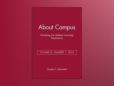 About Campus: Enriching the Student Learning Experience, Volume 8, No. 1, 2 av Charles C. Schroeder