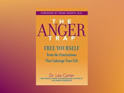 The Anger Trap: Free Yourself from the Frustrations that Sabotage Your Life av Les Carter