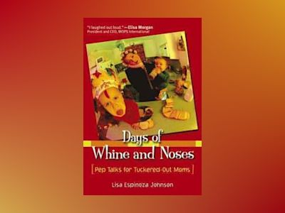 Days of Whine and Noses: Pep Talks for Tuckered-Out Moms av Lisa Espinoza Johnson
