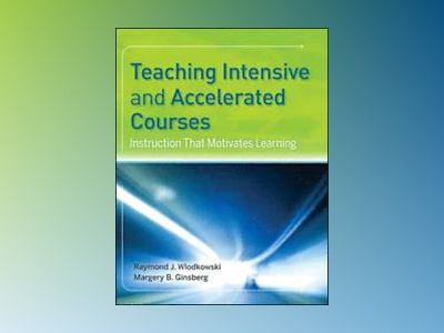 Teaching Intensive and Accelerated Courses: Instruction that Motivates Lear av Raymond J. Wlodkowski