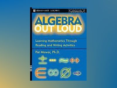 Algebra Out Loud: Learning Mathematics Through Reading and Writing Activiti av Pat Mower Ph.D.