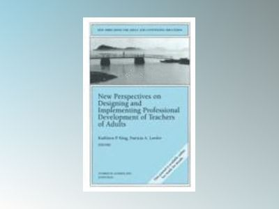New Perspectives on Designing and Implementing Professional Development of av Kathleen P. King